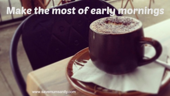 Make the most of early mornings
